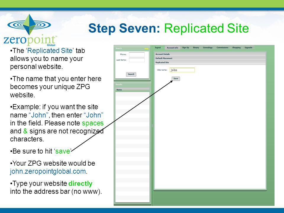 Step Seven: Replicated Site The Replicated Site tab allows you to name your personal website. The name that you enter here becomes your unique ZPG web