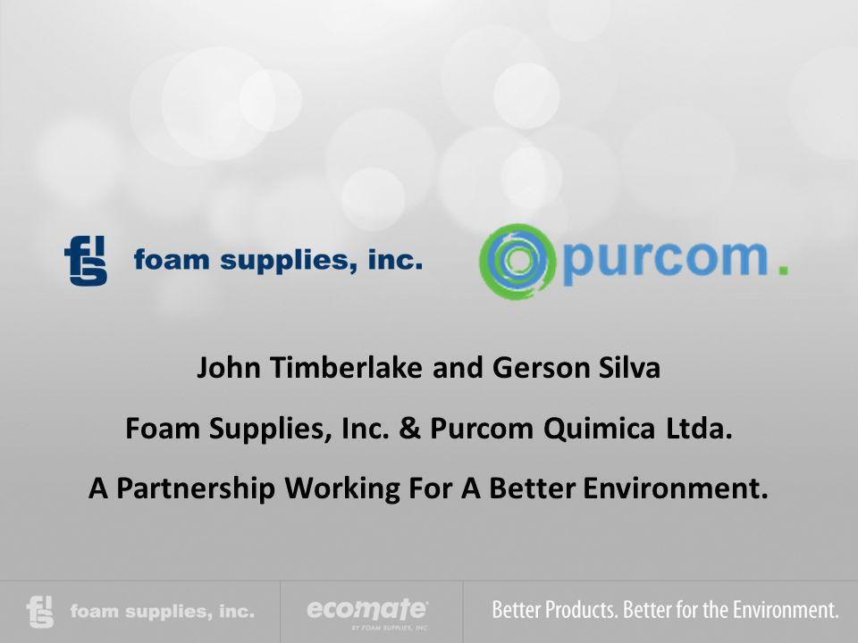 John Timberlake and Gerson Silva Foam Supplies, Inc. & Purcom Quimica Ltda. A Partnership Working For A Better Environment.