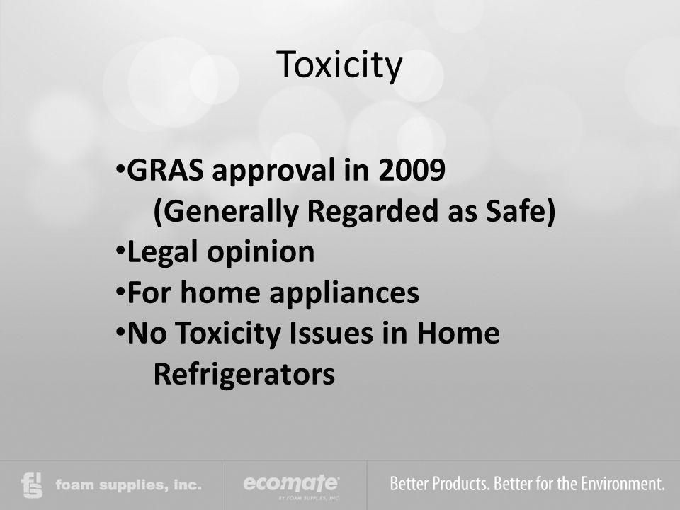 Toxicity GRAS approval in 2009 (Generally Regarded as Safe) Legal opinion For home appliances No Toxicity Issues in Home Refrigerators