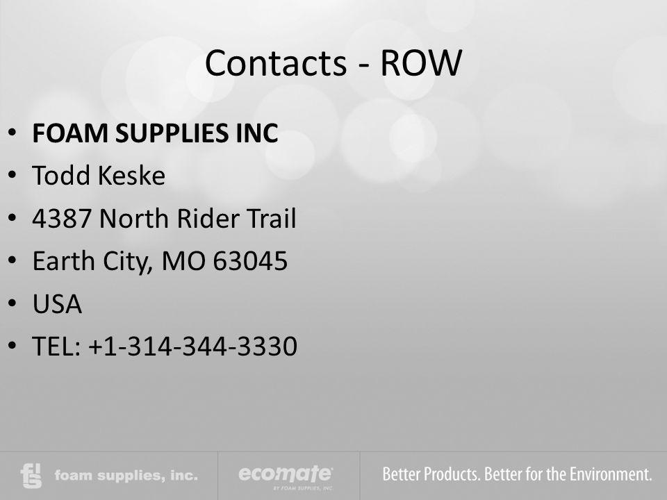 Contacts - ROW FOAM SUPPLIES INC Todd Keske 4387 North Rider Trail Earth City, MO 63045 USA TEL: +1-314-344-3330