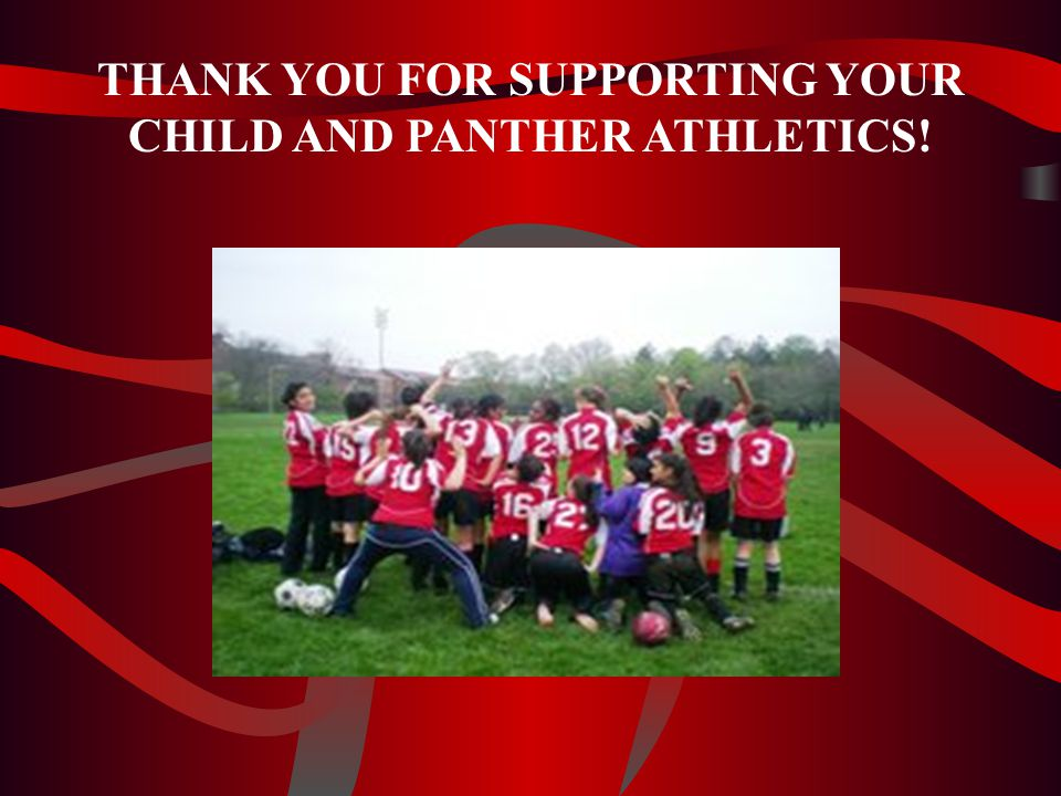 THANK YOU FOR SUPPORTING YOUR CHILD AND PANTHER ATHLETICS!