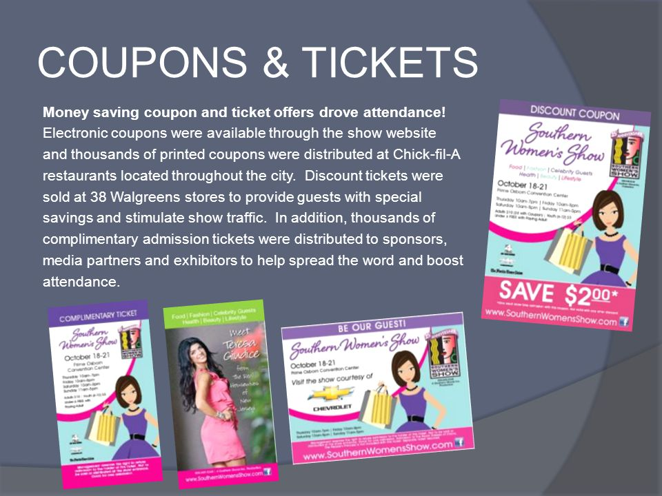 COUPONS & TICKETS Money saving coupon and ticket offers drove attendance! Electronic coupons were available through the show website and thousands of