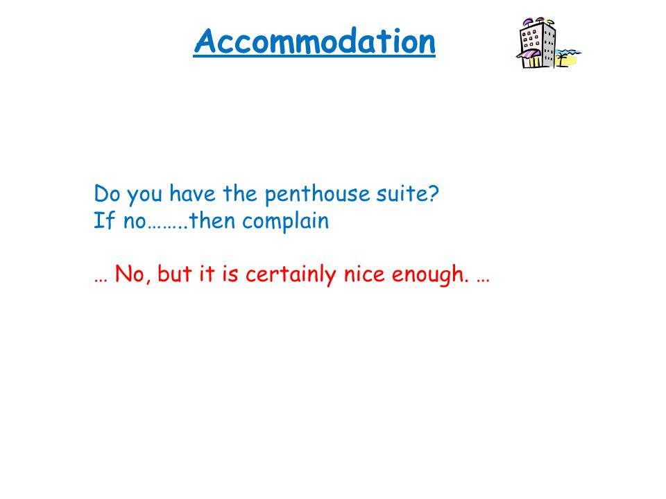 Accommodation Do you have the penthouse suite.