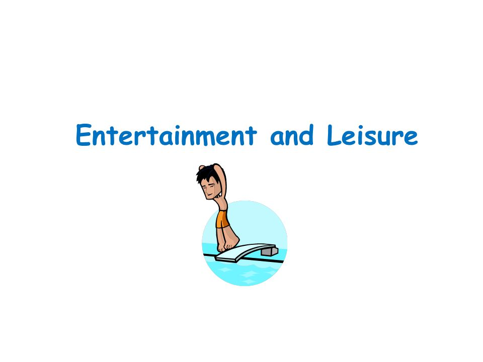 Entertainment and Leisure