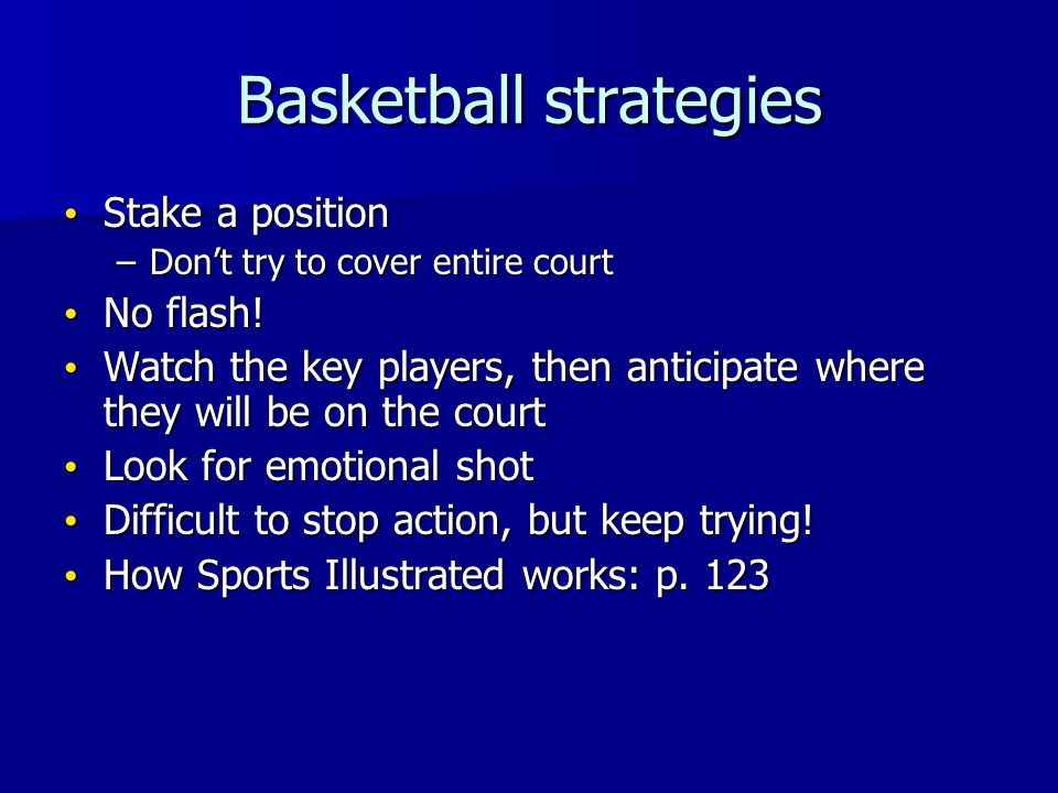 Basketball strategies Stake a position Stake a position –Dont try to cover entire court No flash.