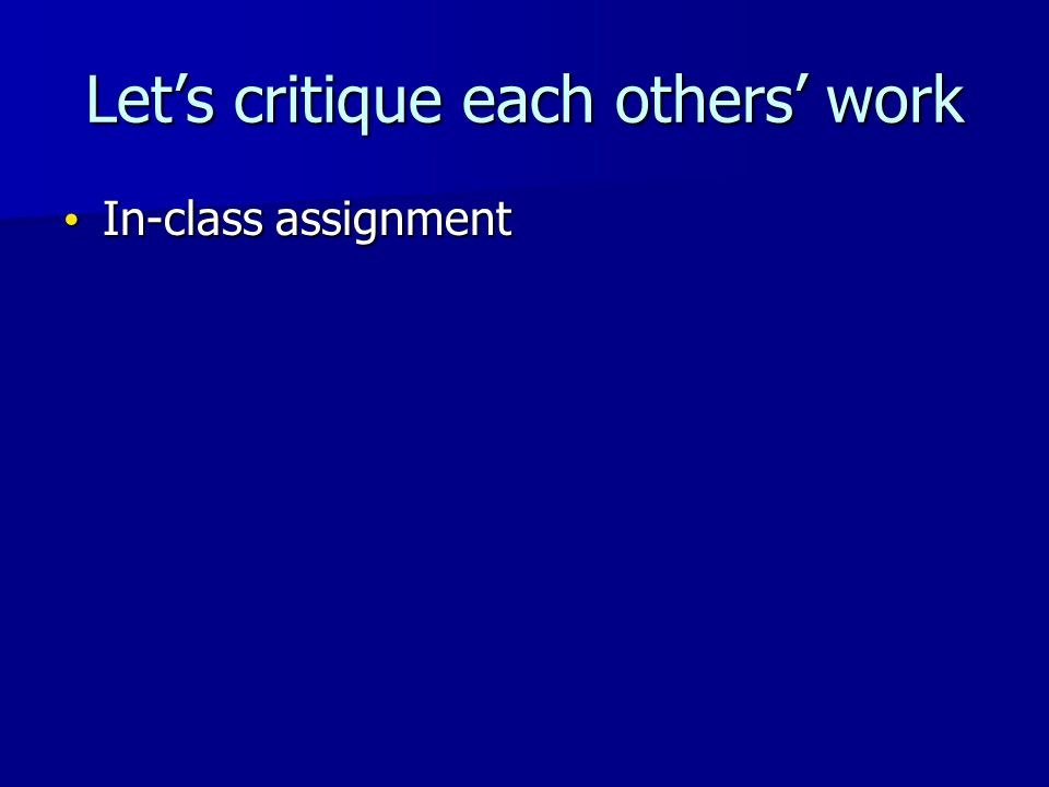 Lets critique each others work In-class assignment In-class assignment