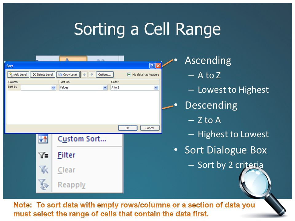Sorting a Cell Range Ascending – A to Z – Lowest to Highest Descending – Z to A – Highest to Lowest Sort Dialogue Box – Sort by 2 criteria