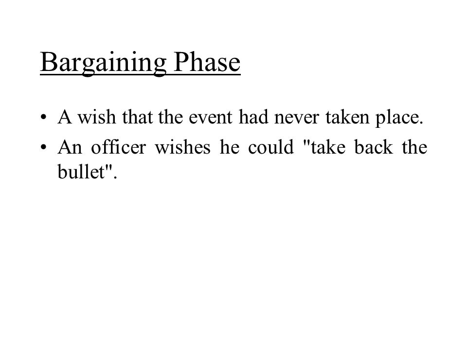Bargaining Phase A wish that the event had never taken place. An officer wishes he could