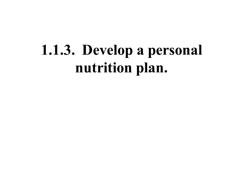 1.1.3. Develop a personal nutrition plan.