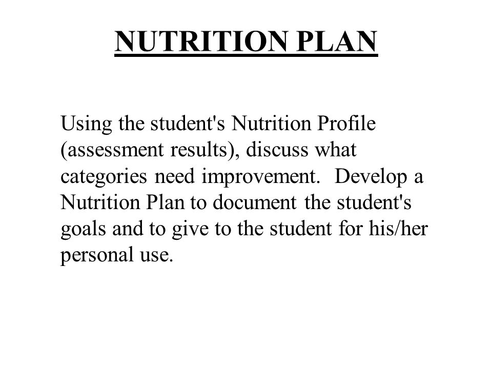 NUTRITION PLAN Using the student's Nutrition Profile (assessment results), discuss what categories need improvement. Develop a Nutrition Plan to docum