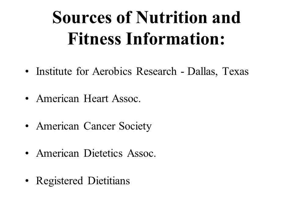 Sources of Nutrition and Fitness Information: Institute for Aerobics Research - Dallas, Texas American Heart Assoc. American Cancer Society American D
