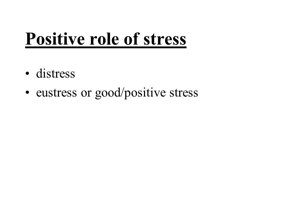 Positive role of stress distress eustress or good/positive stress