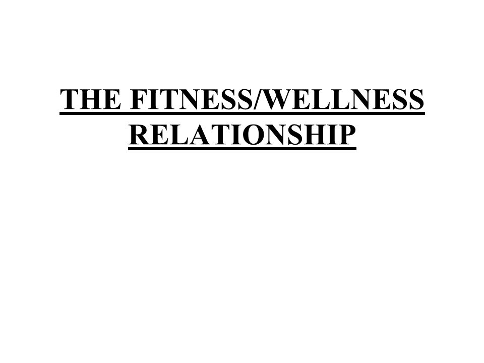 THE FITNESS/WELLNESS RELATIONSHIP