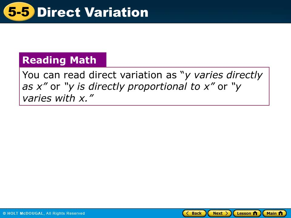 5-5 Direct Variation You can read direct variation as y varies directly as x or y is directly proportional to x or y varies with x. Reading Math