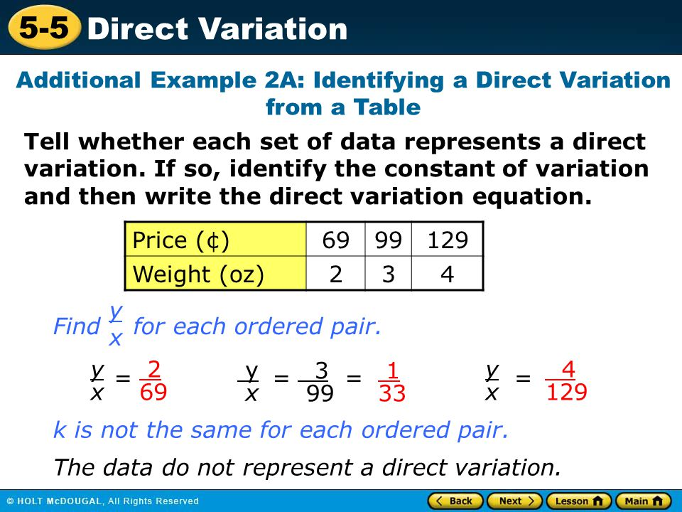 5-5 Direct Variation Tell whether each set of data represents a direct variation. If so, identify the constant of variation and then write the direct