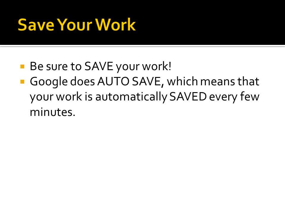 Be sure to SAVE your work.