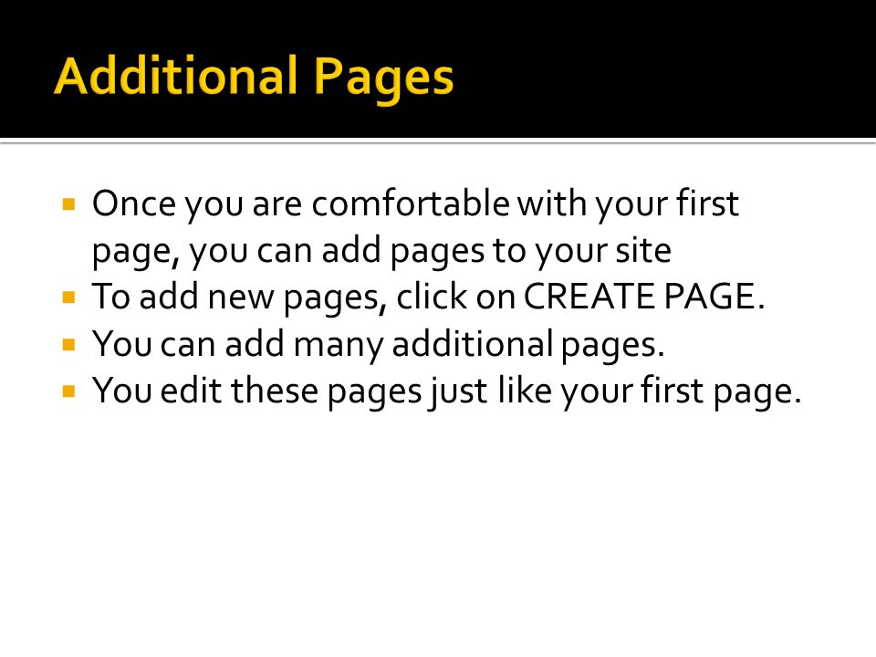 Once you are comfortable with your first page, you can add pages to your site To add new pages, click on CREATE PAGE.