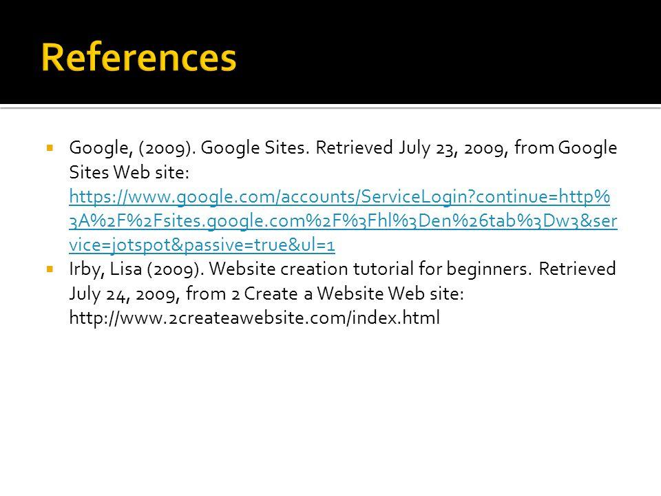Google, (2009). Google Sites. Retrieved July 23, 2009, from Google Sites Web site: https://www.google.com/accounts/ServiceLogin?continue=http% 3A%2F%2