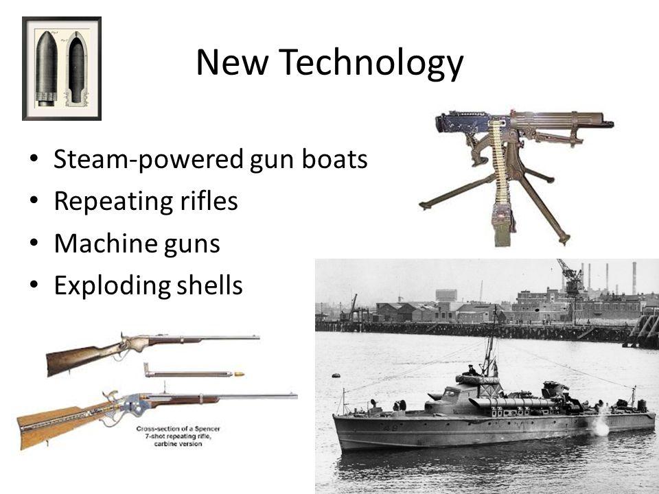 New Technology Steam-powered gun boats Repeating rifles Machine guns Exploding shells
