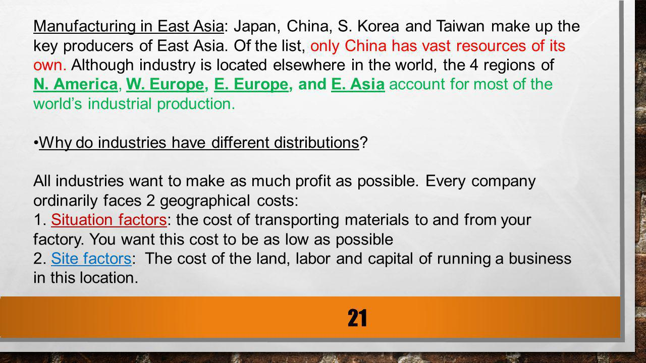 Manufacturing in East Asia: Japan, China, S. Korea and Taiwan make up the key producers of East Asia. Of the list, only China has vast resources of it