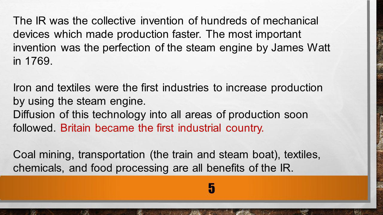 The IR was the collective invention of hundreds of mechanical devices which made production faster. The most important invention was the perfection of