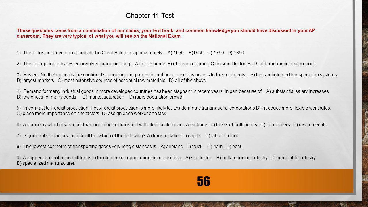 56 Chapter 11 Test. These questions come from a combination of our slides, your text book, and common knowledge you should have discussed in your AP c