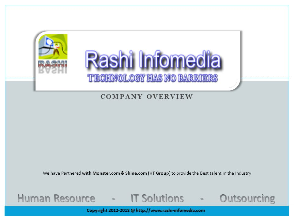COMPANY OVERVIEW Copyright 2012-2013 @ http://www.rashi-infomedia.com We have Partnered with Monster.com & Shine.com (HT Group) to provide the Best talent in the Industry