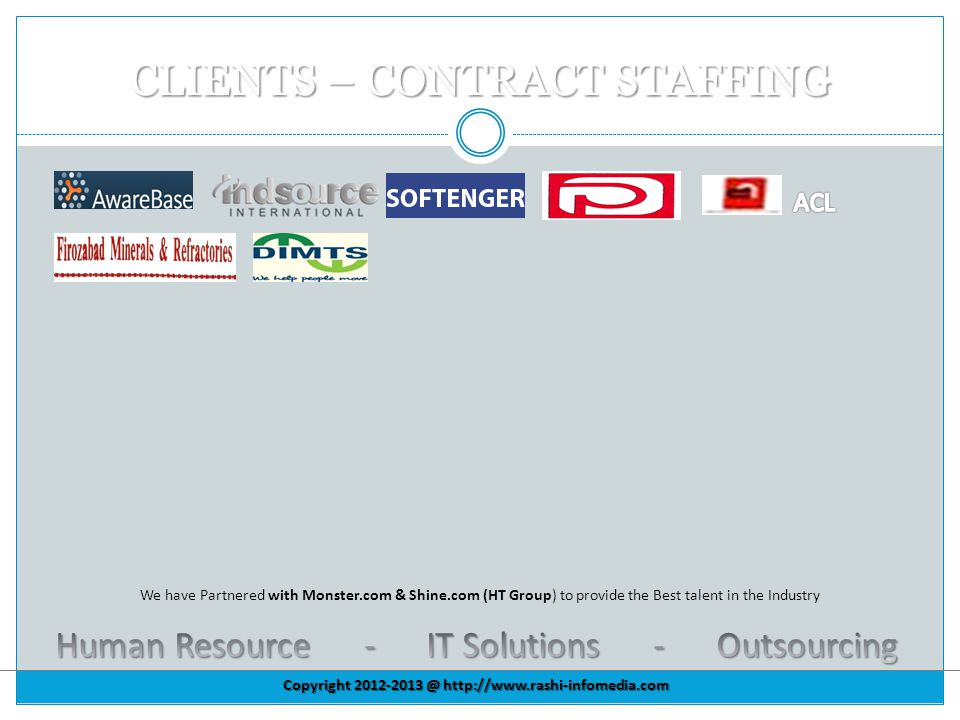 CLIENTS – CONTRACT STAFFING We have Partnered with Monster.com & Shine.com (HT Group) to provide the Best talent in the Industry Copyright 2012-2013 @ http://www.rashi-infomedia.com