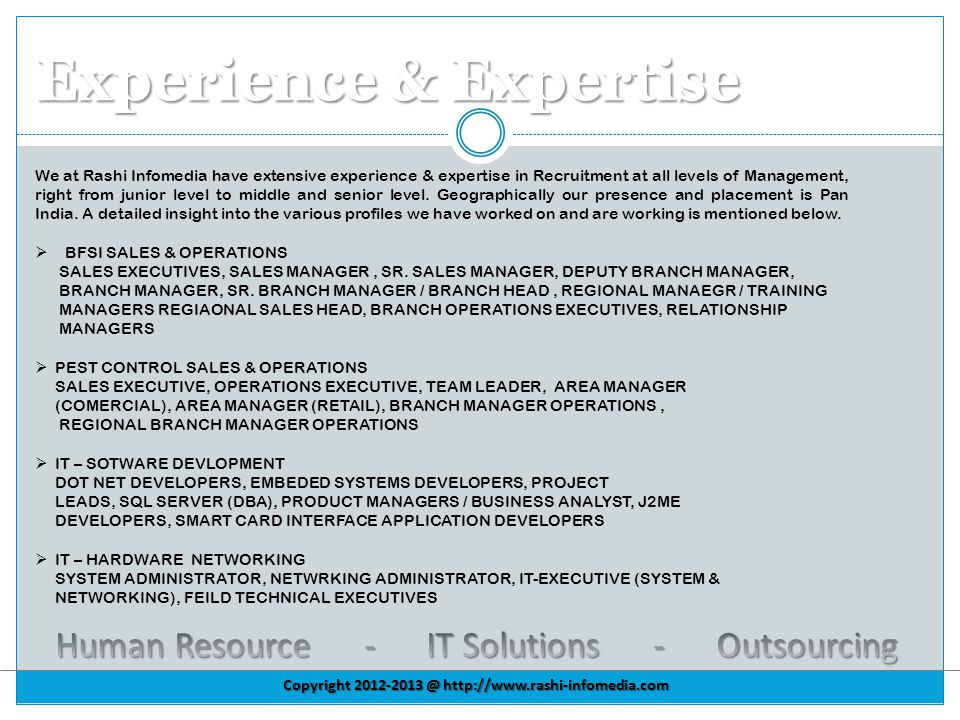Experience & Expertise We at Rashi Infomedia have extensive experience & expertise in Recruitment at all levels of Management, right from junior level to middle and senior level.