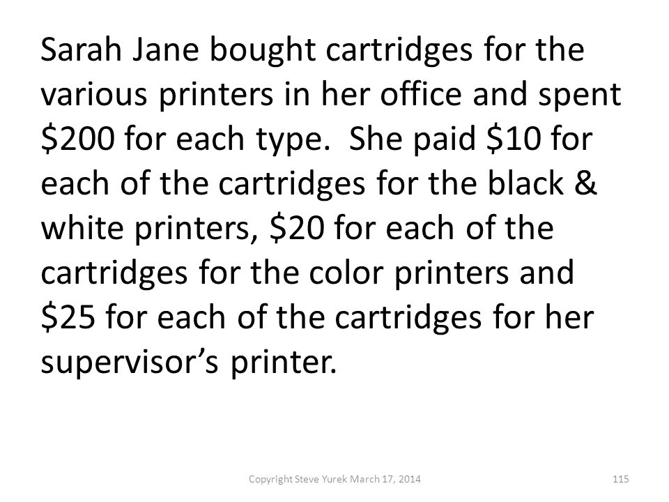 Sarah Jane bought cartridges for the various printers in her office and spent $200 for each type.