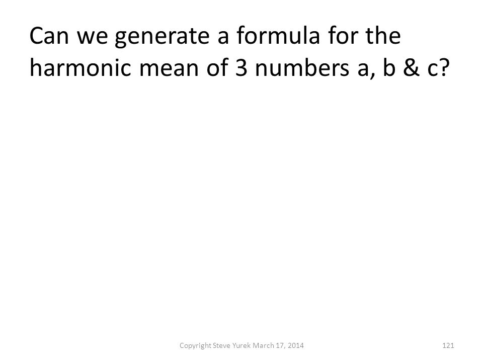 Can we generate a formula for the harmonic mean of 3 numbers a, b & c.