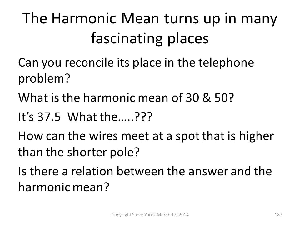 The Harmonic Mean turns up in many fascinating places Can you reconcile its place in the telephone problem.