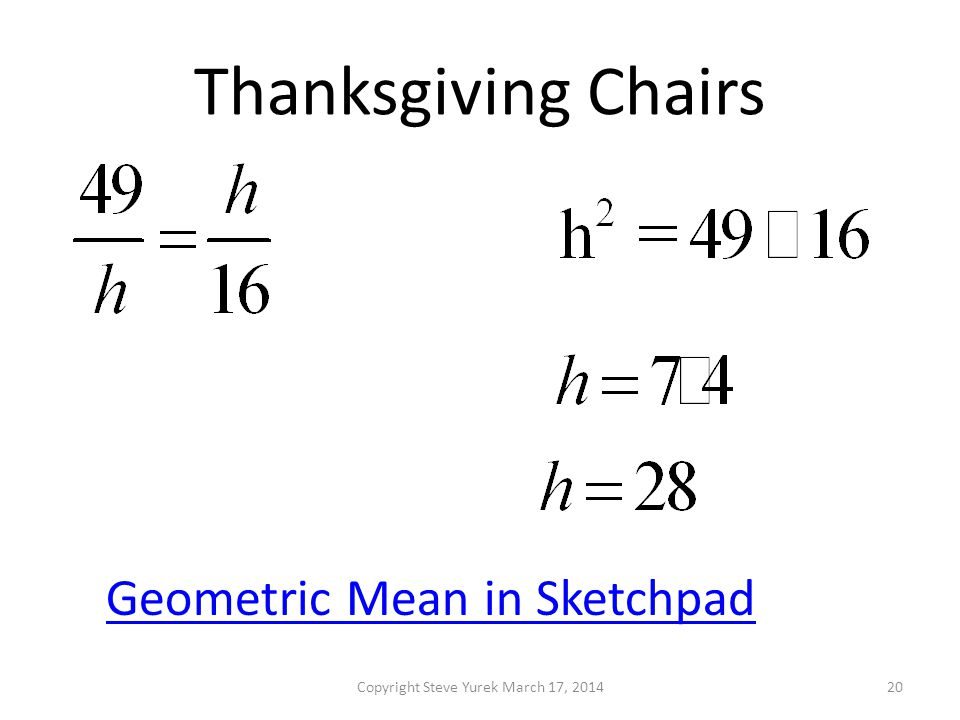 Thanksgiving Chairs Copyright Steve Yurek March 17, 201420 Geometric Mean in Sketchpad
