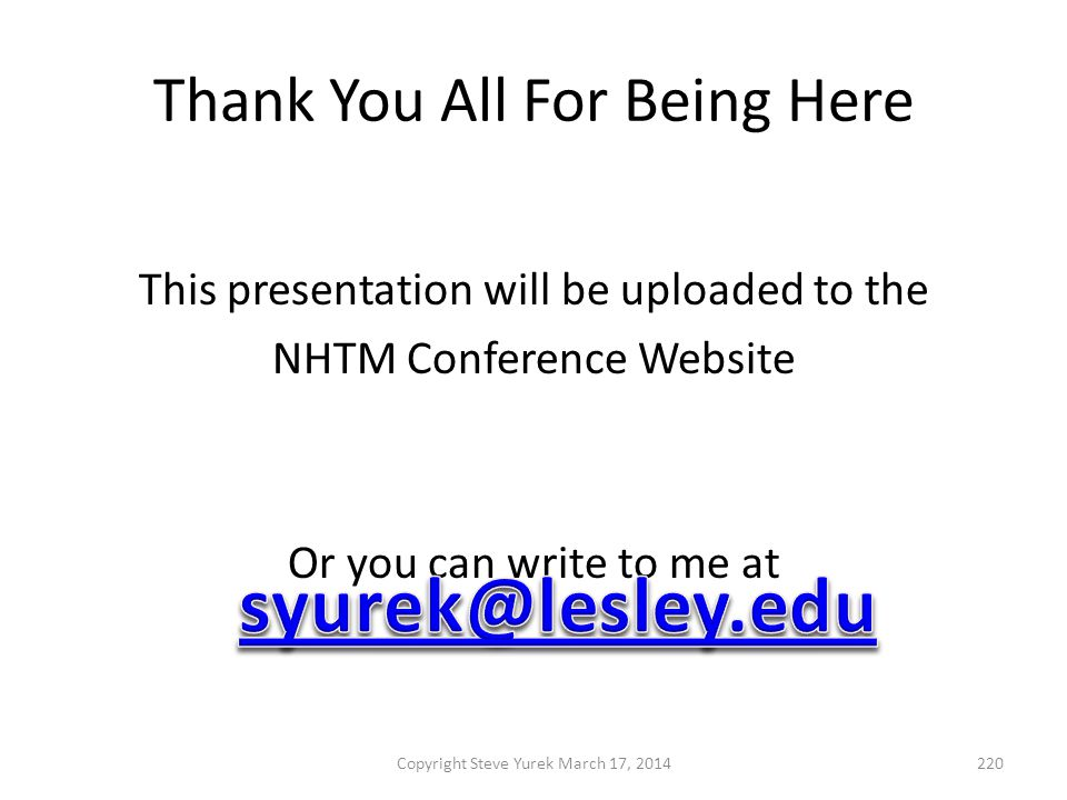 Thank You All For Being Here This presentation will be uploaded to the NHTM Conference Website Or you can write to me at Copyright Steve Yurek March 17, 2014220