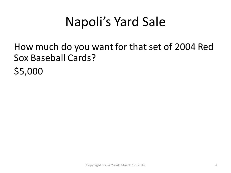 Napolis Yard Sale How much do you want for that set of 2004 Red Sox Baseball Cards.