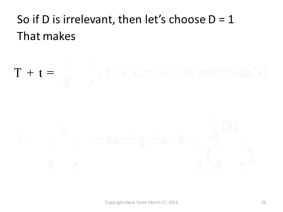 So if D is irrelevant, then lets choose D = 1 That makes Copyright Steve Yurek March 17, 201456
