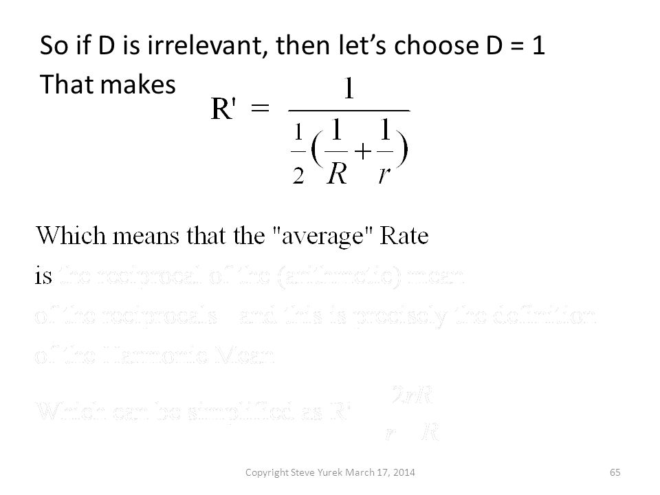 So if D is irrelevant, then lets choose D = 1 That makes Copyright Steve Yurek March 17, 201465