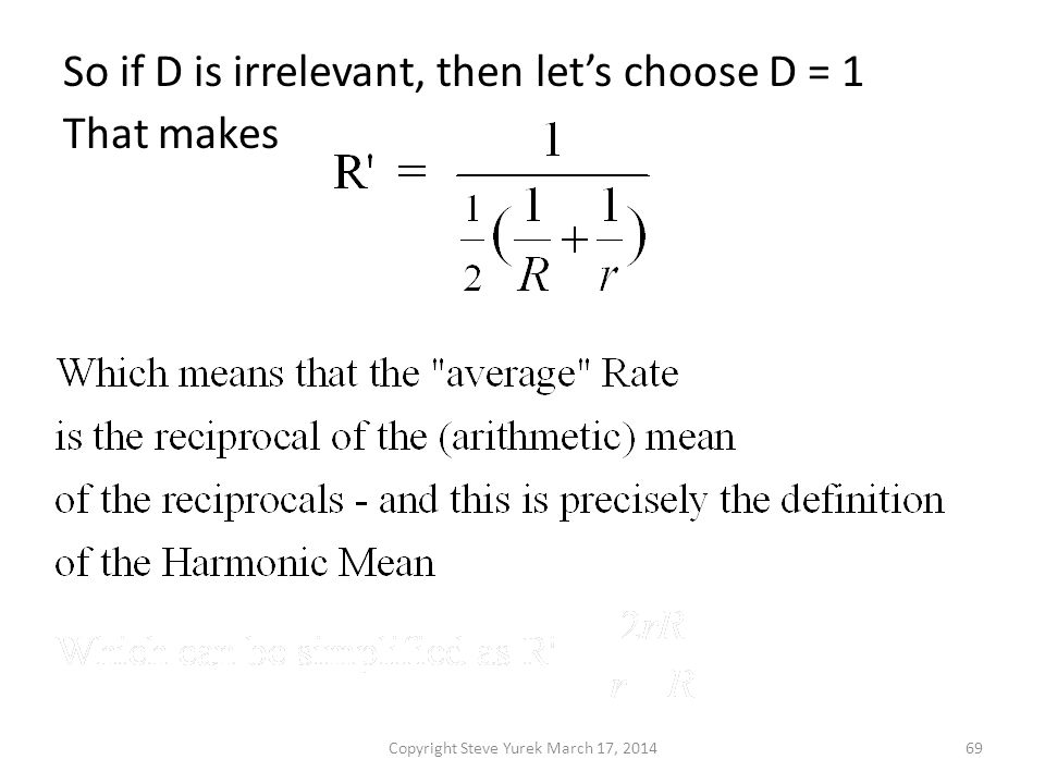 So if D is irrelevant, then lets choose D = 1 That makes Copyright Steve Yurek March 17, 201469