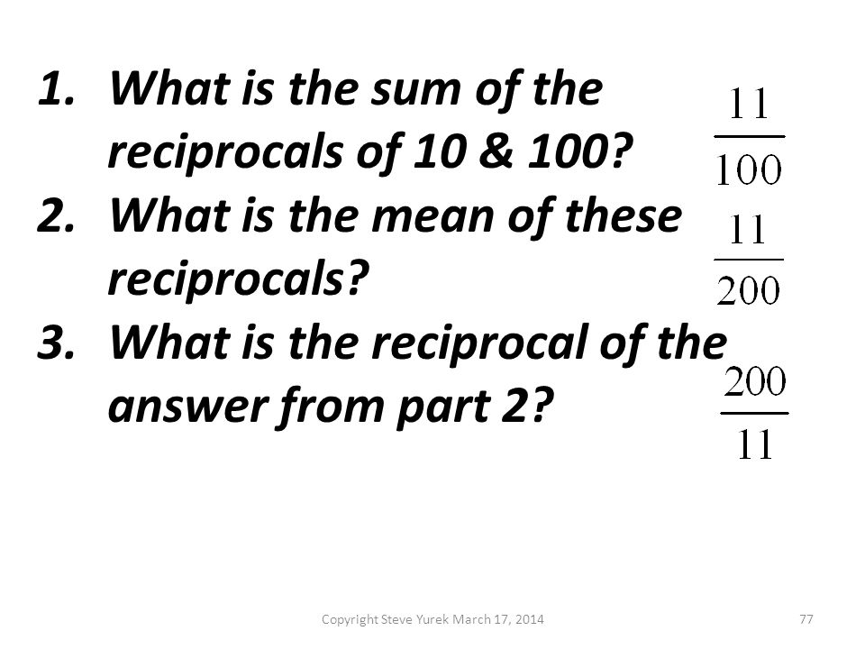 1.What is the sum of the reciprocals of 10 & 100. 2.What is the mean of these reciprocals.