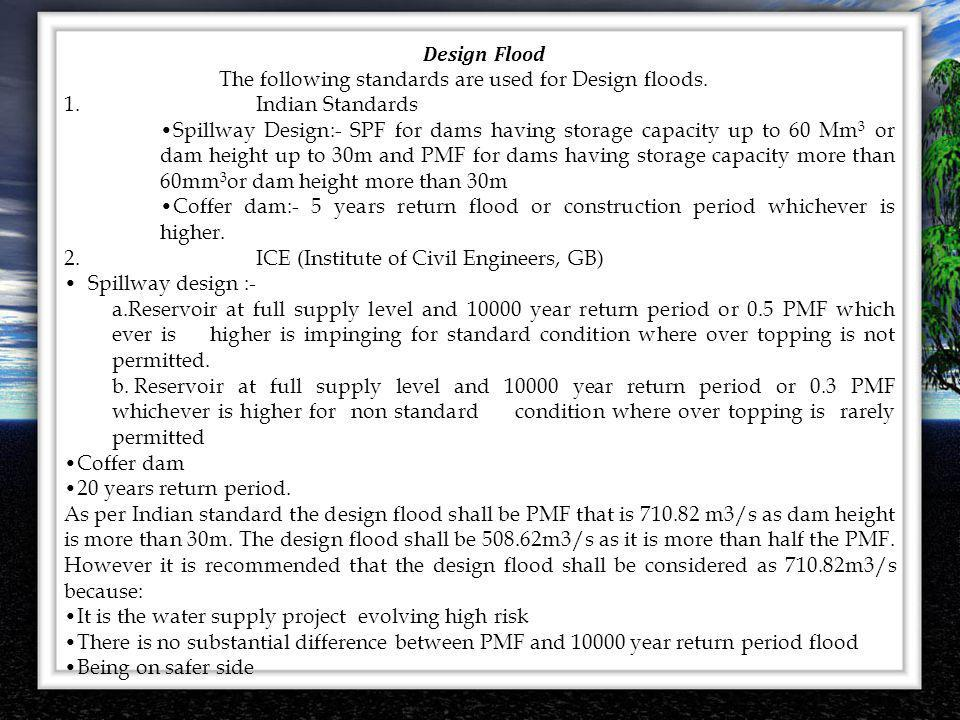 Design Flood The following standards are used for Design floods. 1.Indian Standards Spillway Design:- SPF for dams having storage capacity up to 60 Mm