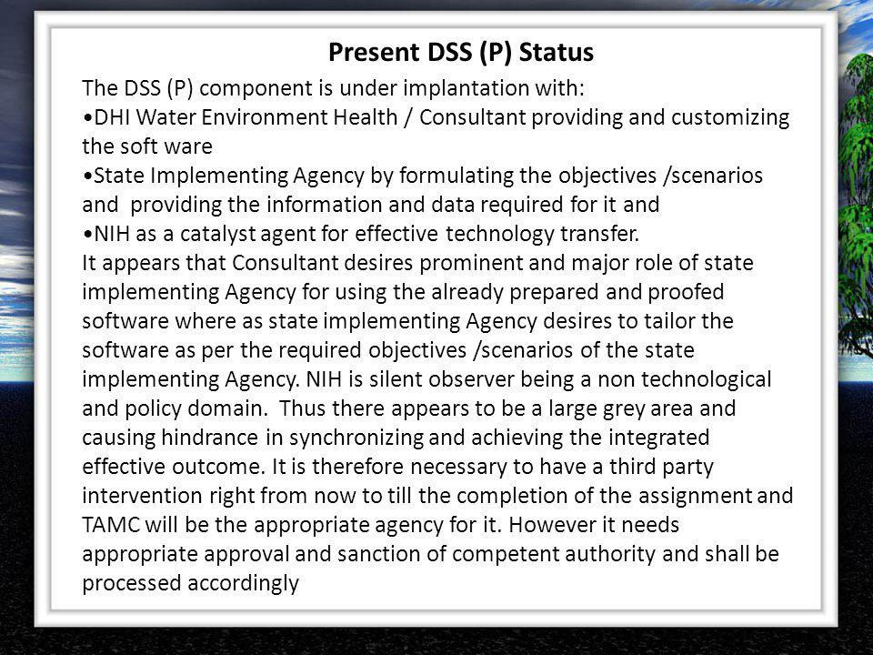 The DSS (P) component is under implantation with: DHI Water Environment Health / Consultant providing and customizing the soft ware State Implementing