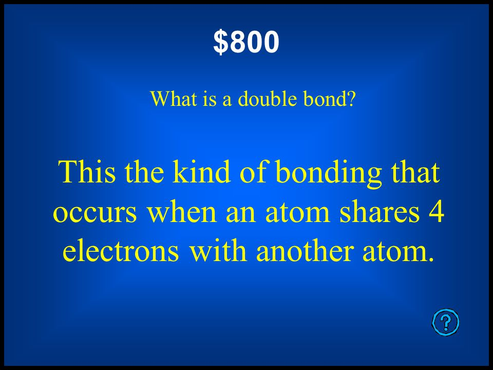 $600 What is 3 This the maximum number of atoms with which a nitrogen atom can bond covalently.