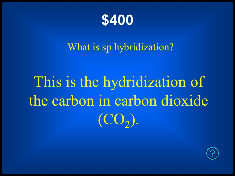 $200 What an sp 3 hybridization? This is the hydridization of carbon, nitrogen, oxygen, or fluorine when they have only single bonds.