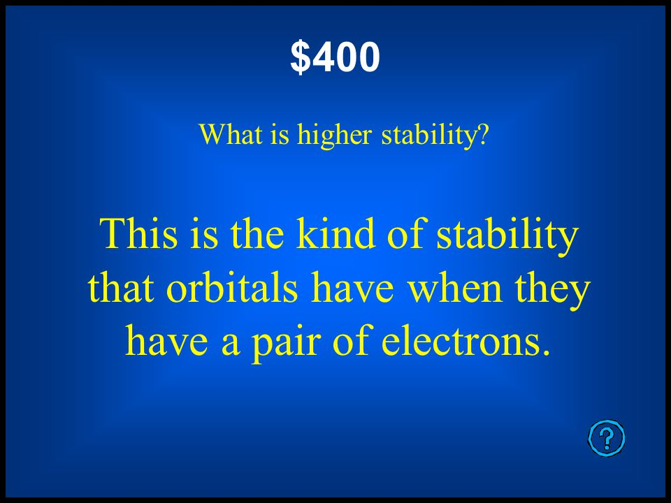 Orbitals, sublevels, and valence electron levelslike the entire universewill tend to shift toward this kind of stability. $200 What is higher stabilit