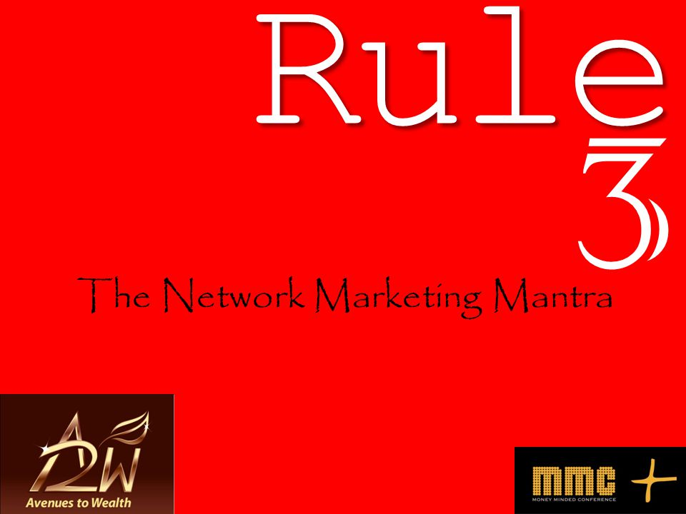 Rule 3 The Network Marketing Mantra