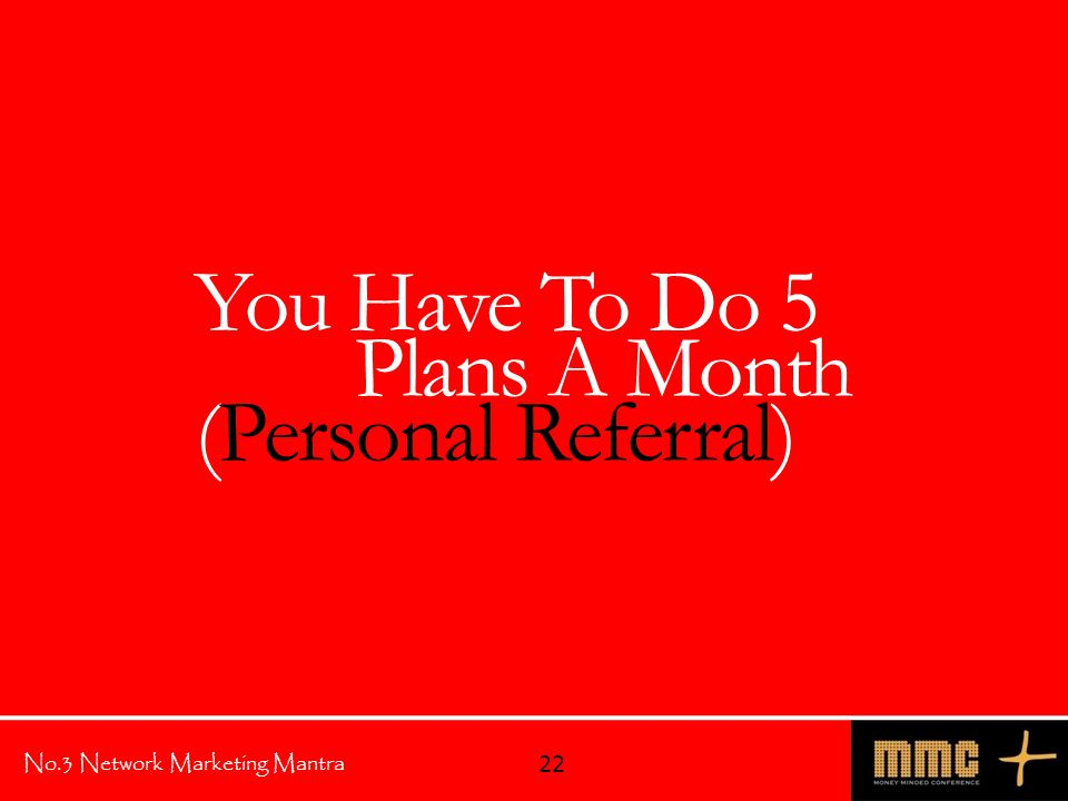 No.3 Network Marketing Mantra You Have To Do 5 Plans A Month (Personal Referral) 22