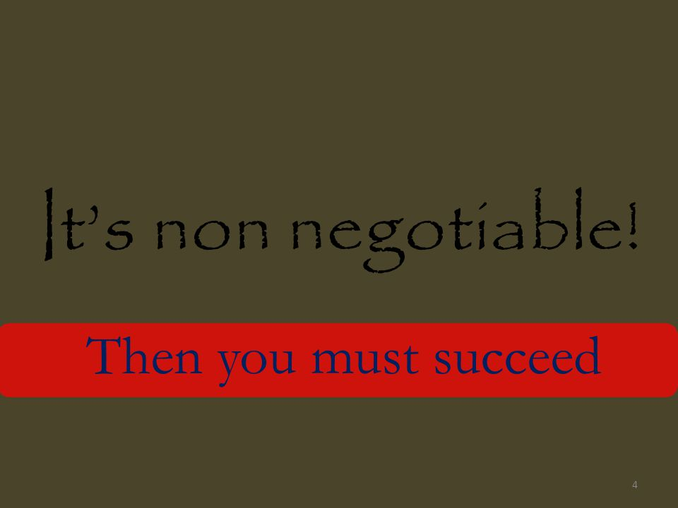 Its non negotiable! Then you must succeed 4