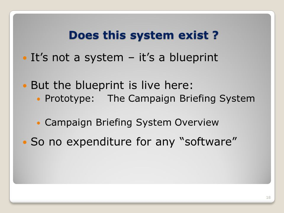 Does this system exist ? 18 Its not a system – its a blueprint But the blueprint is live here: Prototype:The Campaign Briefing System Campaign Briefin