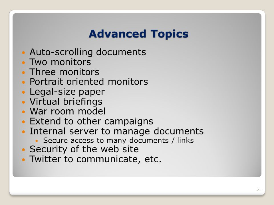 Advanced Topics 21 Auto-scrolling documents Two monitors Three monitors Portrait oriented monitors Legal-size paper Virtual briefings War room model E