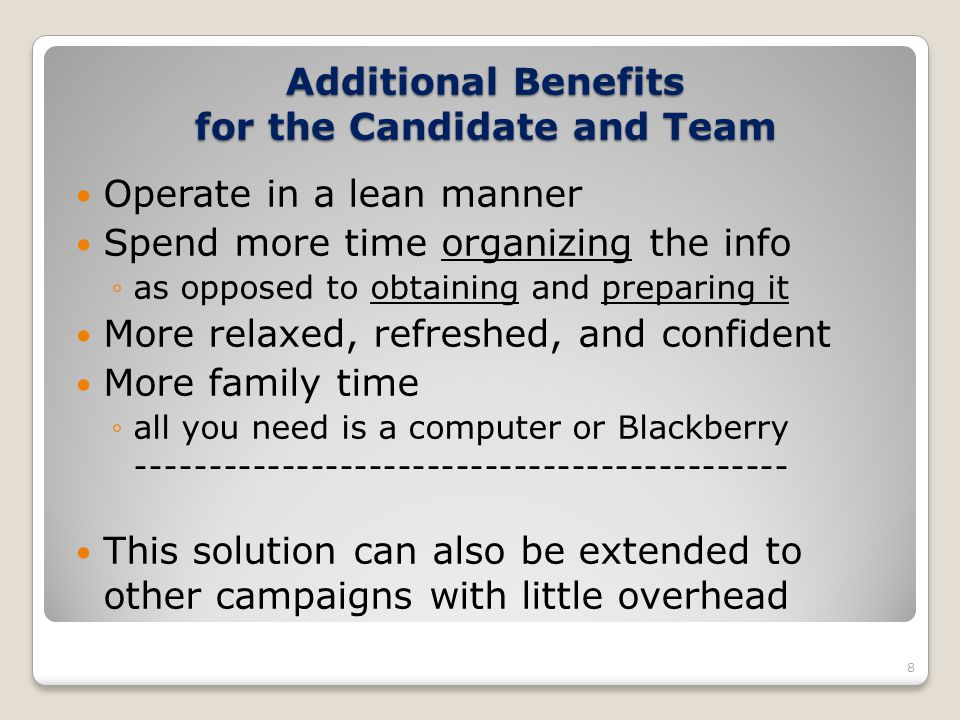 Additional Benefits for the Candidate and Team Operate in a lean manner Spend more time organizing the info as opposed to obtaining and preparing it M